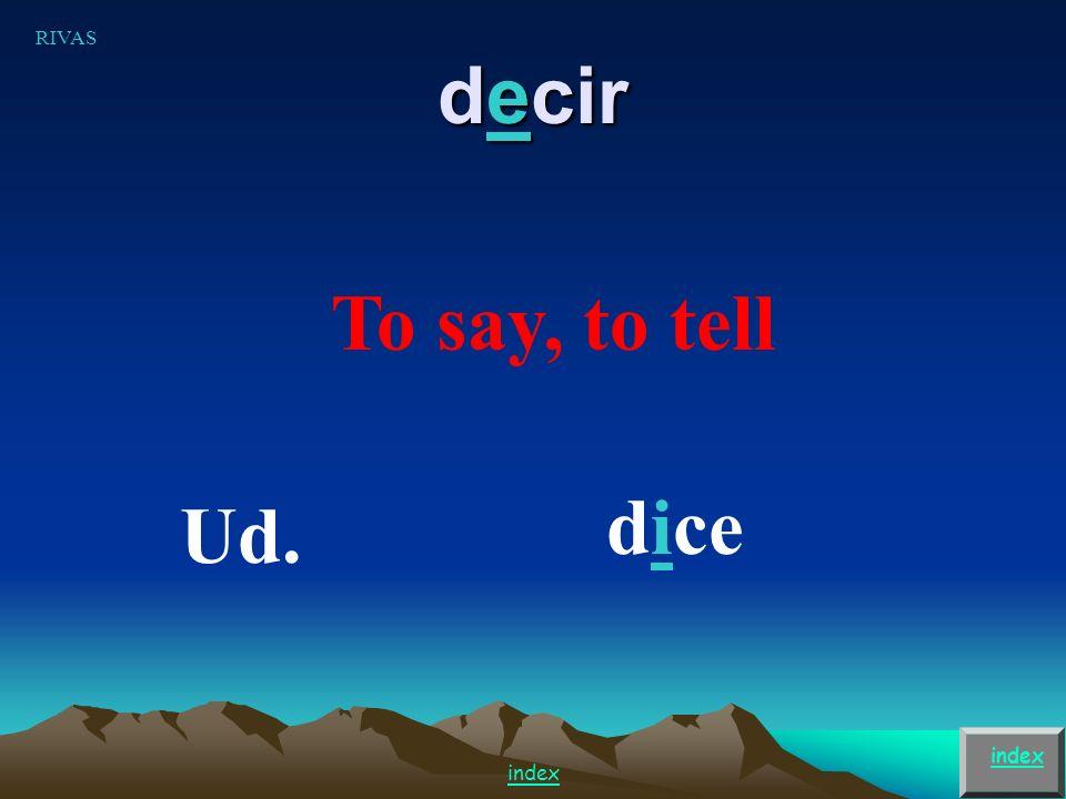 e i verbs Pedir – to order Decir – to say/tell (cómo se dice…) Jugar to play (sports/games) u ue verbs