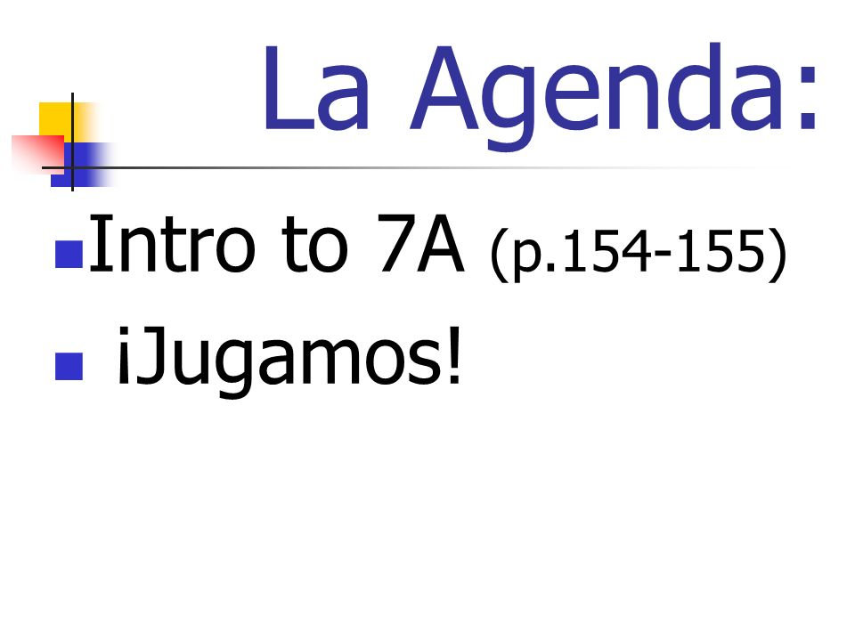 La Agenda: Intro to 7A (p.154-155) ¡Jugamos!
