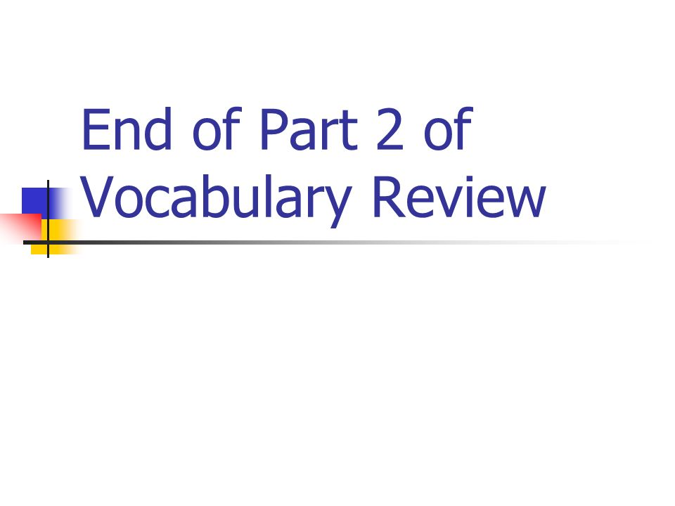 End of Part 2 of Vocabulary Review