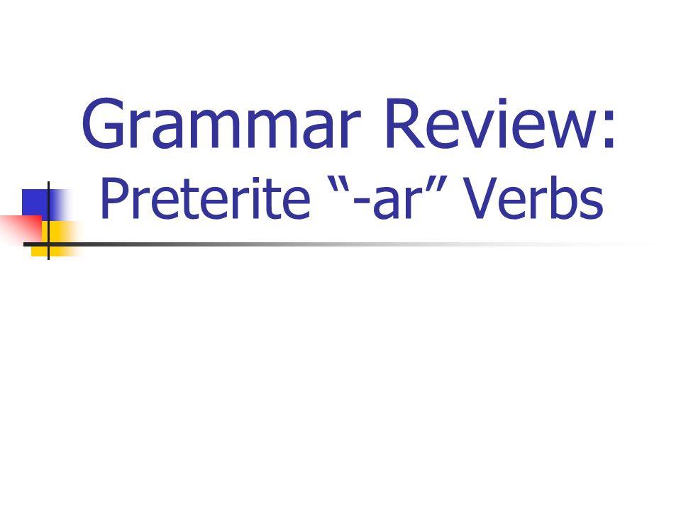 Grammar Review: Preterite -ar Verbs