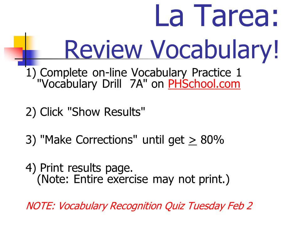 La Tarea: Review Vocabulary! 1) Complete on-line Vocabulary Practice 1