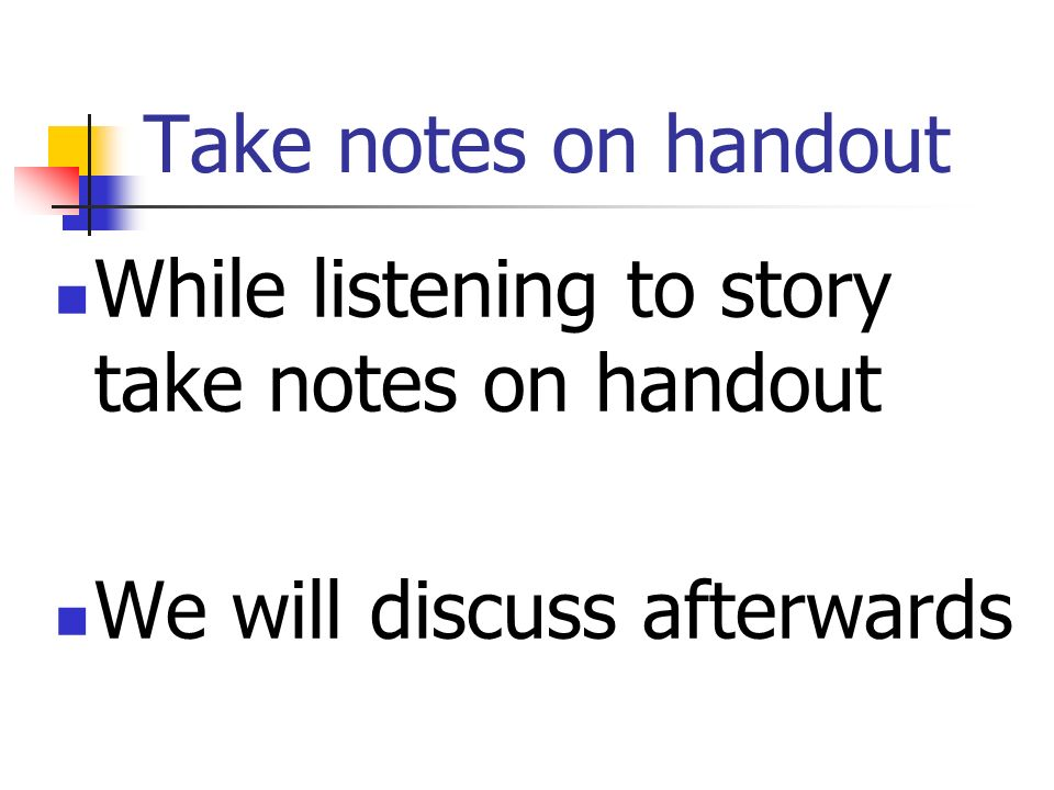 Take notes on handout While listening to story take notes on handout We will discuss afterwards