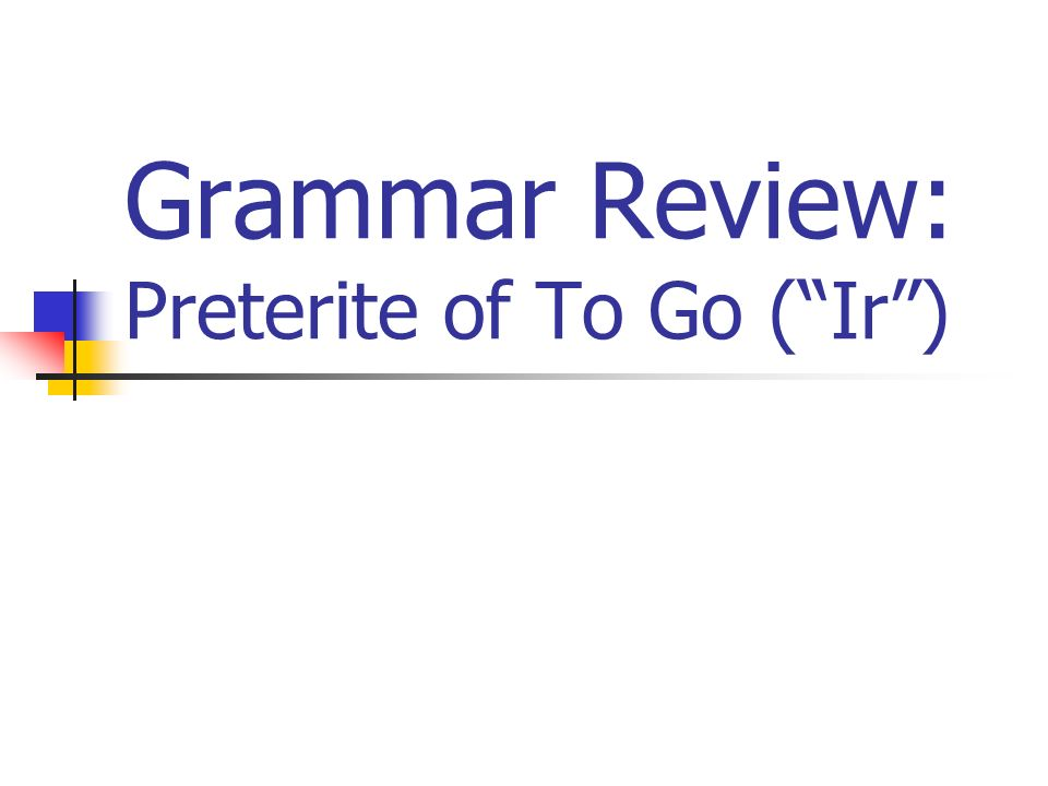 Grammar Review: Preterite of To Go (Ir)