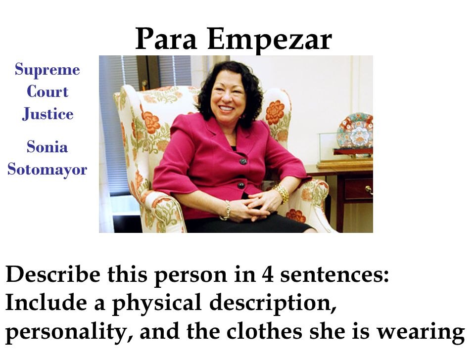 Para Empezar Describe this person in 4 sentences: Include a physical description, personality, and the clothes she is wearing Supreme Court Justice So