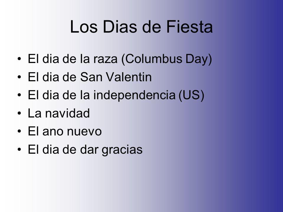 Los Dias de Fiesta El dia de la raza (Columbus Day) El dia de San Valentin El dia de la independencia (US) La navidad El ano nuevo El dia de dar gracias
