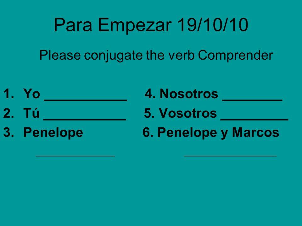 Para Empezar 19/10/10 Please conjugate the verb Comprender 1.Yo ___________ 4.