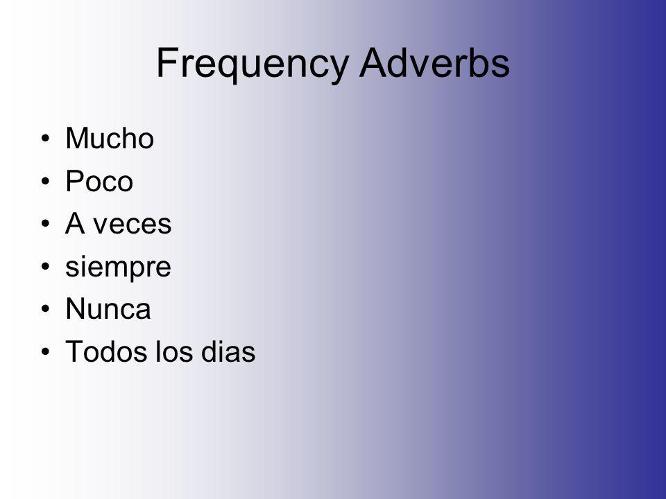 Frequency Adverbs Mucho Poco A veces siempre Nunca Todos los dias