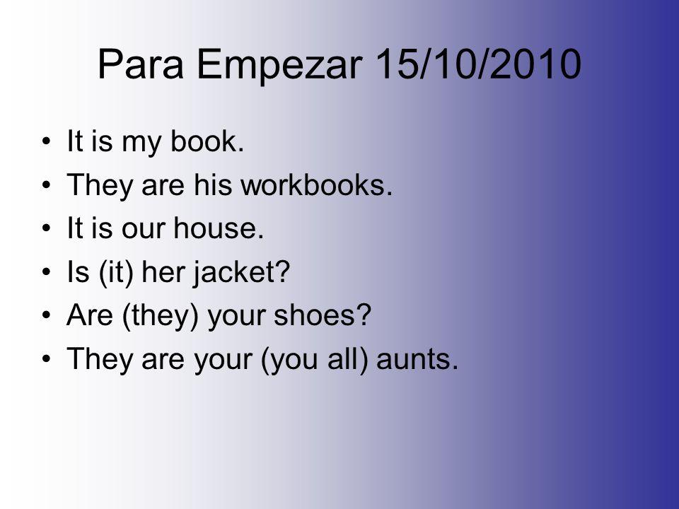 Para Empezar – 18/10/10 Please write the following sentences in español….