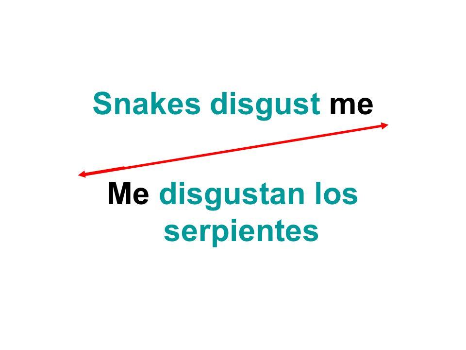 Snakes disgust me Me disgustan los serpientes