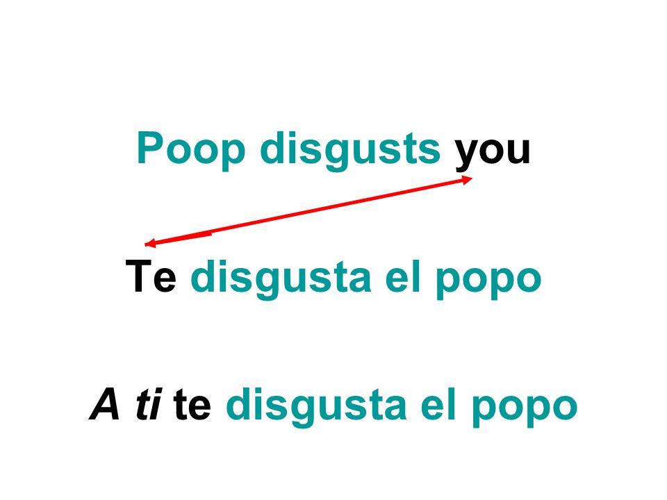 Poop disgusts you Te disgusta el popo A ti te disgusta el popo