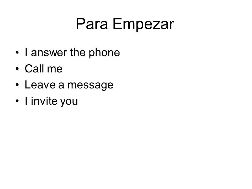Para Empezar I answer the phone Call me Leave a message I invite you
