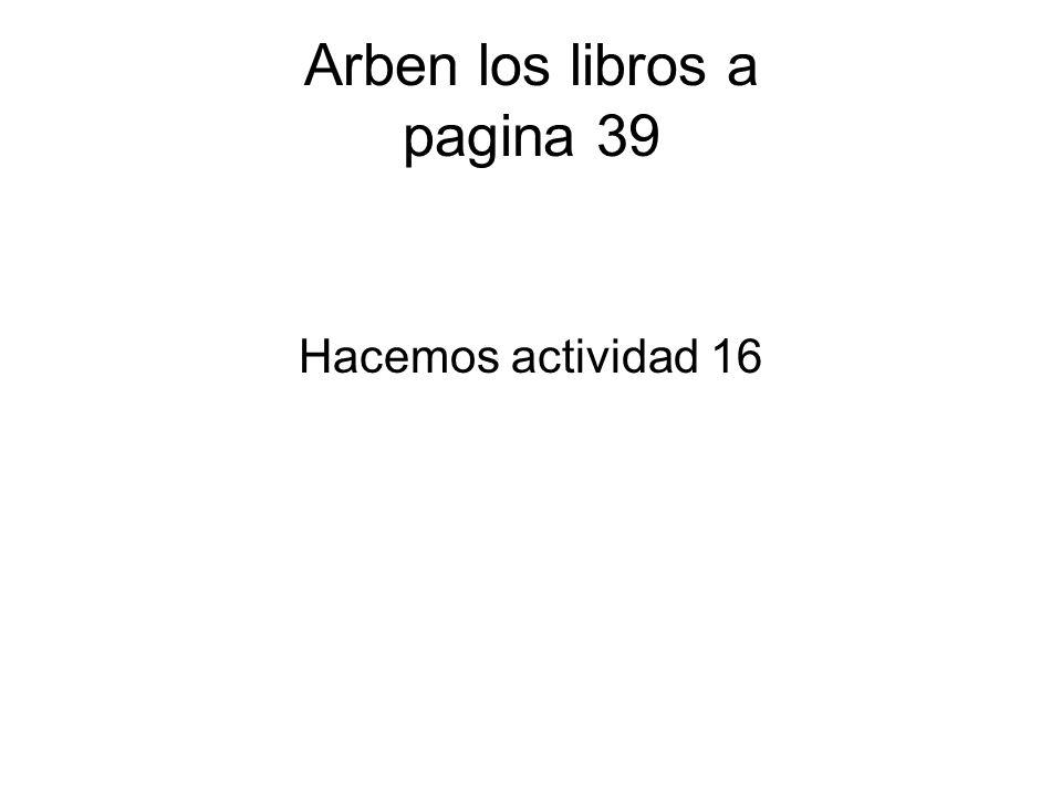 Arben los libros a pagina 39 Hacemos actividad 16