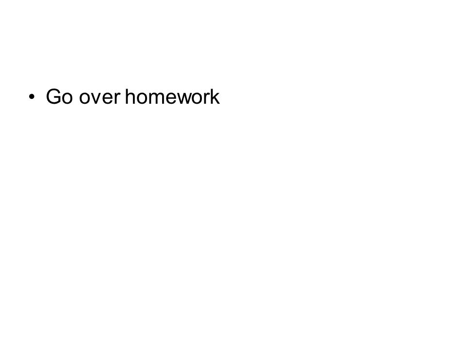 Go over homework