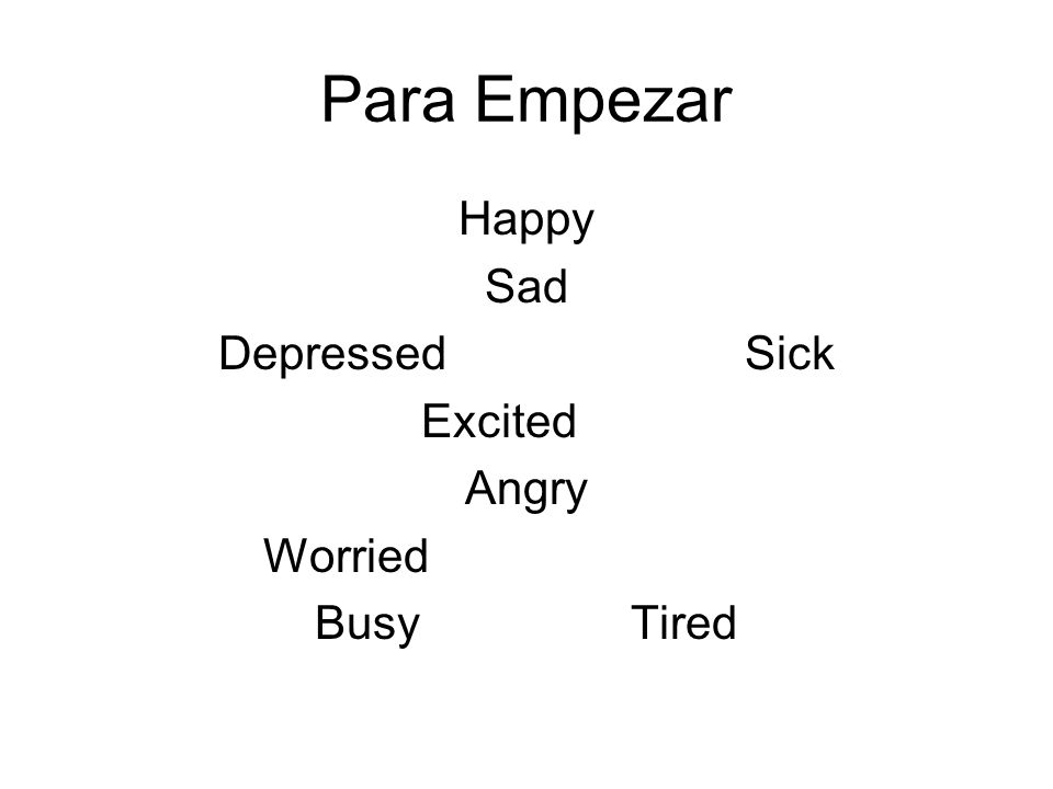 Para Empezar Happy Sad DepressedSick Excited Angry Worried BusyTired