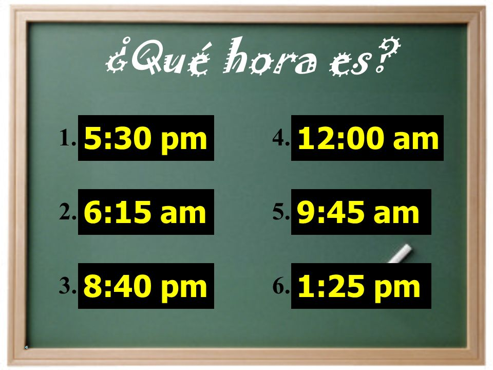 On your clock worksheet draw in the following times and write them out in spanish Word bank: de la manana, de la tarde, de la noche 1.