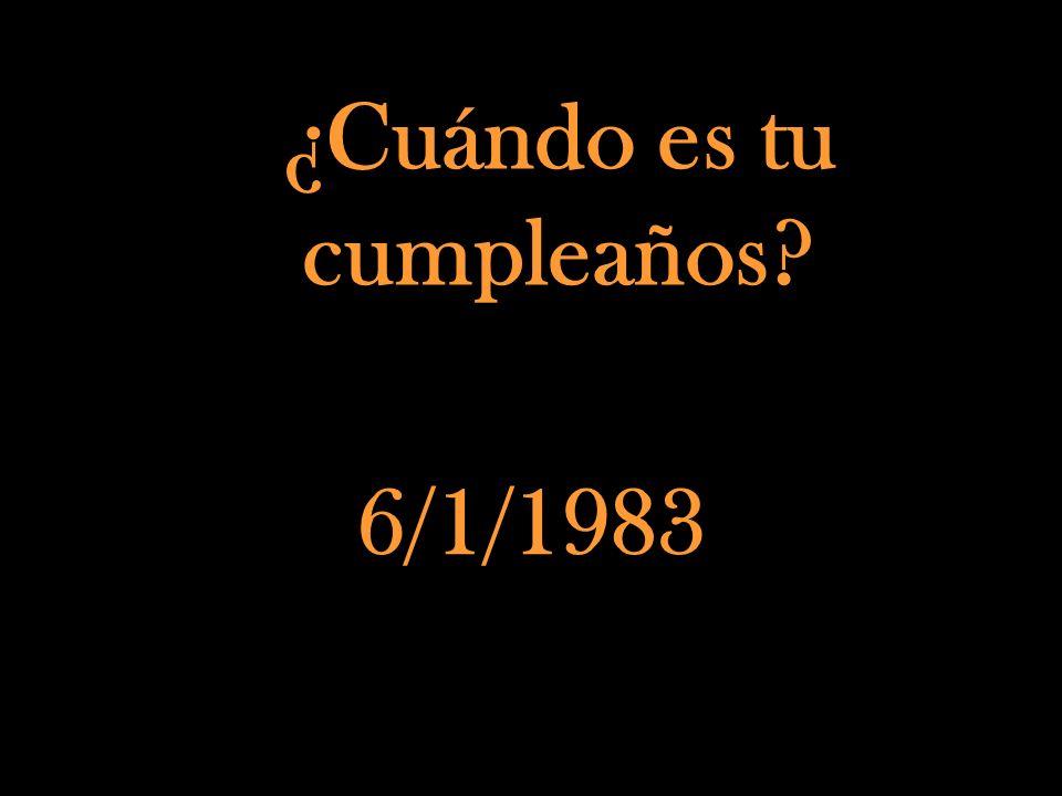 ¿Cuándo es tu cumpleaños? 6/1/1983