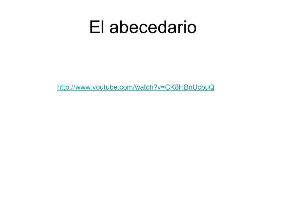 El abecedario http://www.youtube.com/watch?v=CK8HBnUcbuQ