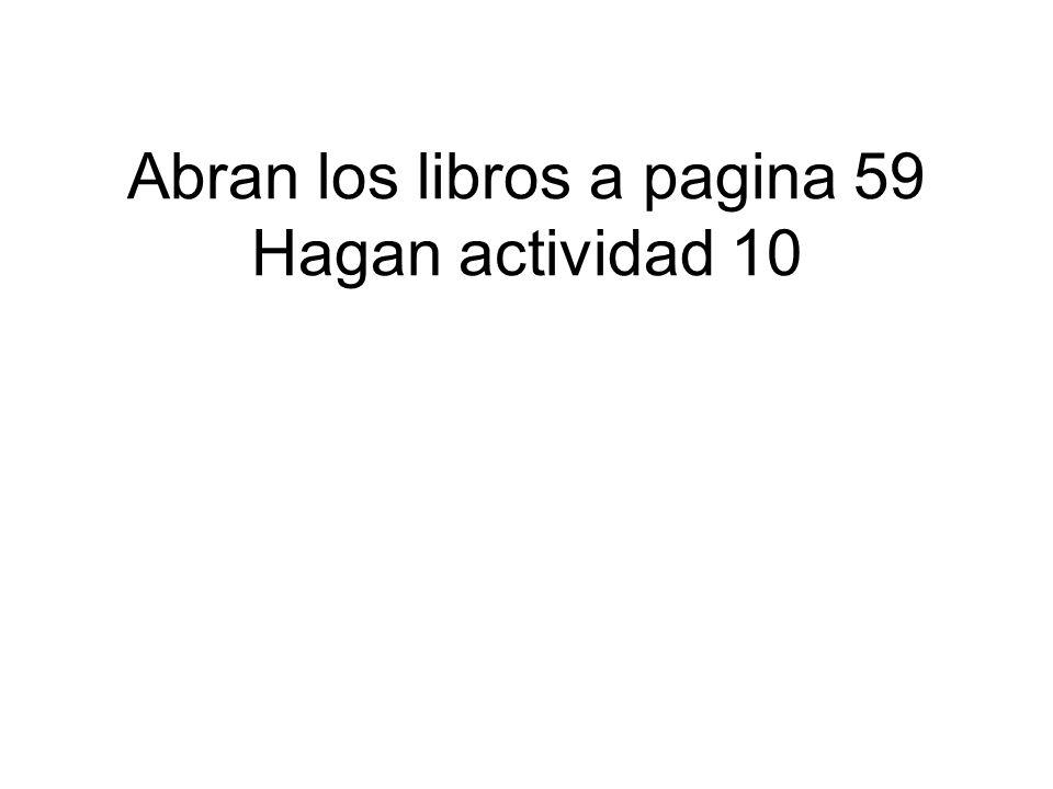 Abran los libros a pagina 59 Hagan actividad 10
