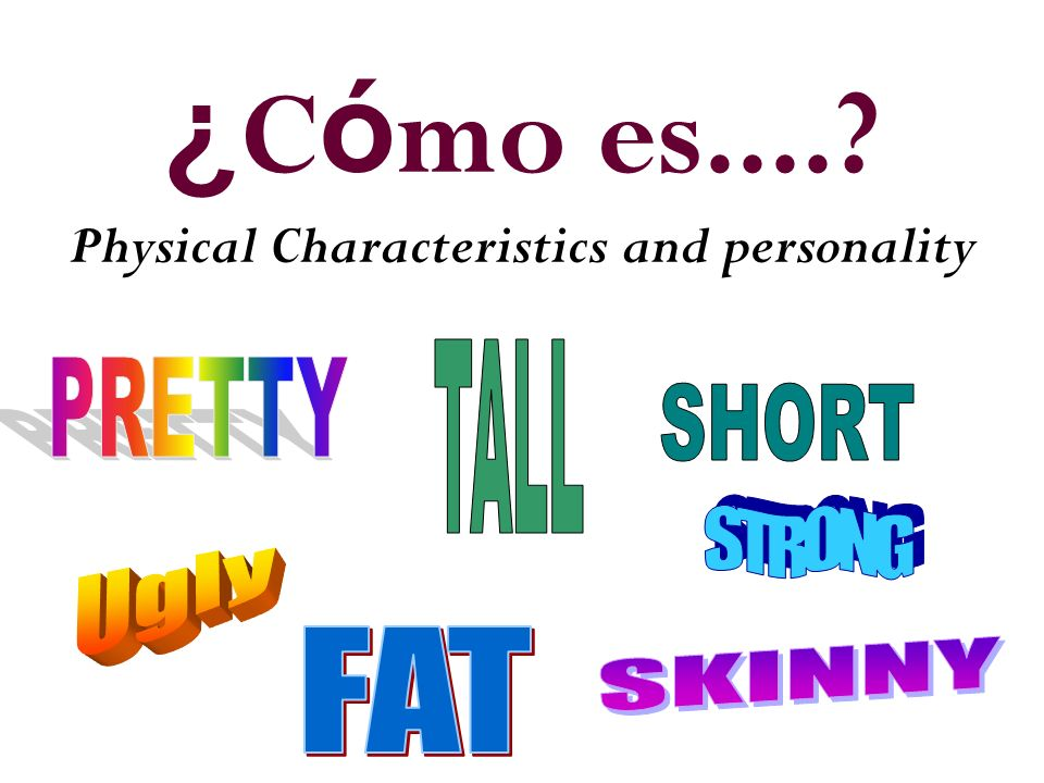 ¿ C ó mo es.... Physical Characteristics and personality