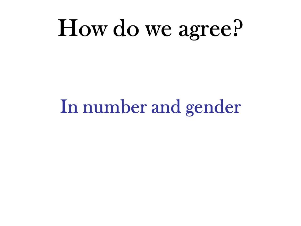 How do we agree In number and gender