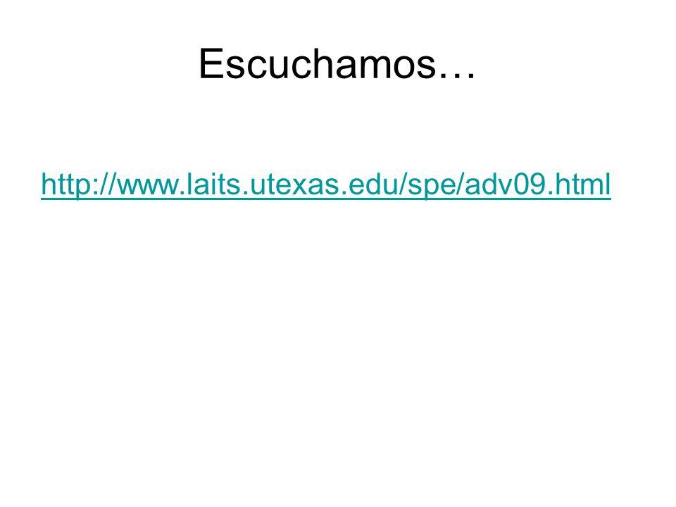 Escuchamos… http://www.laits.utexas.edu/spe/adv09.html
