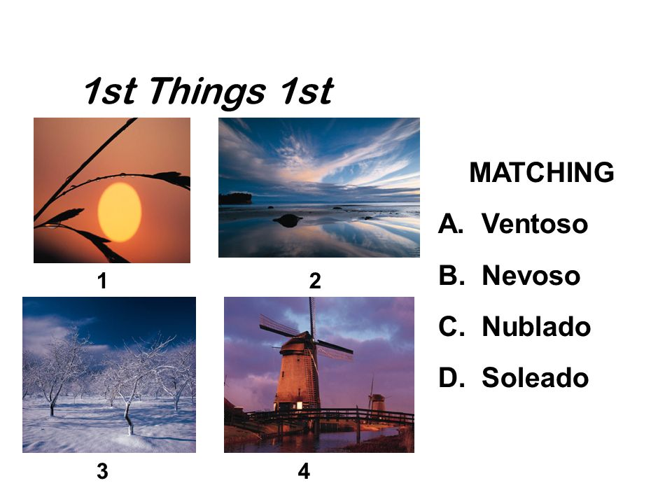 1st Things 1st MATCHING A. Ventoso B. Nevoso C. Nublado D. Soleado 12 34