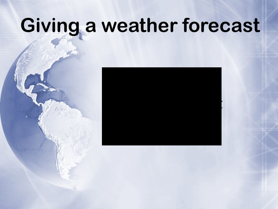 Giving a weather forecast