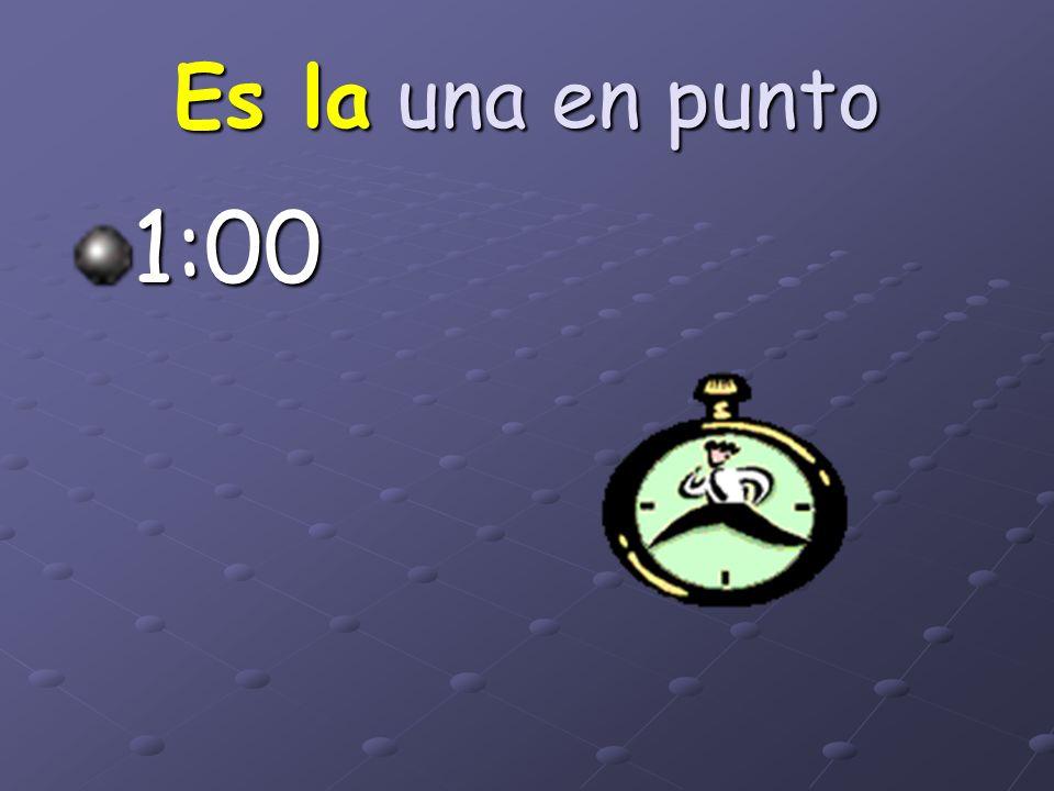 2:00= Son las dos 9:00= Son las nueve 3:00= Son las tres 10:00= Son las diez 4:00= Son las cuatro 11:00= Son las once 5:00= Son las cinco 12:00= Son l