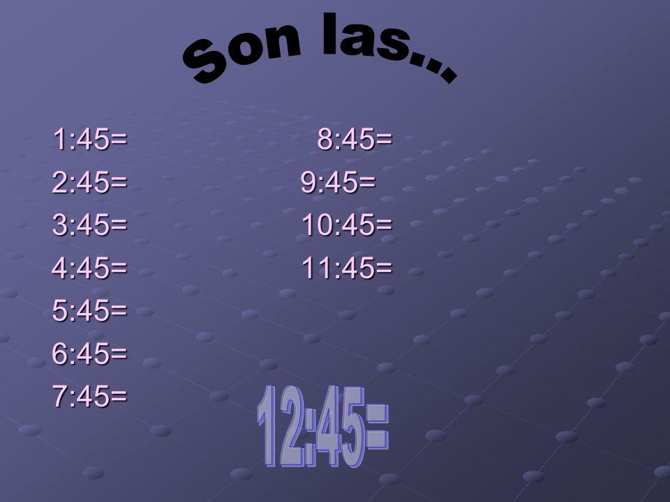 Son las ocho menos cuarto 7:45 8:00 - 15 7:45
