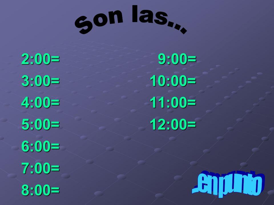 2:00= 9:00= 3:00= 10:00= 4:00= 11:00= 5:00= 12:00= 6:00=7:00=8:00=