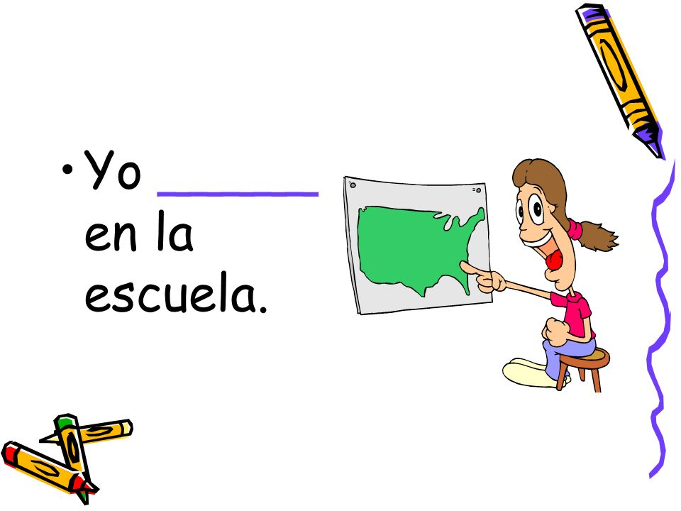 Yo _____ en la escuela.