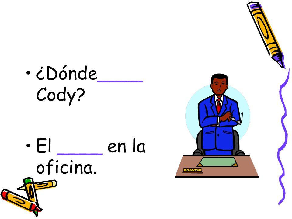 ¿Dónde____ Cody El ____ en la oficina.
