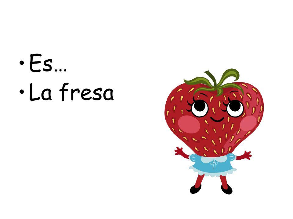 Es… La fresa