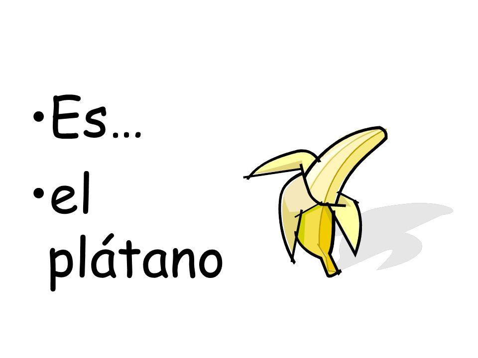 Es… el plátano