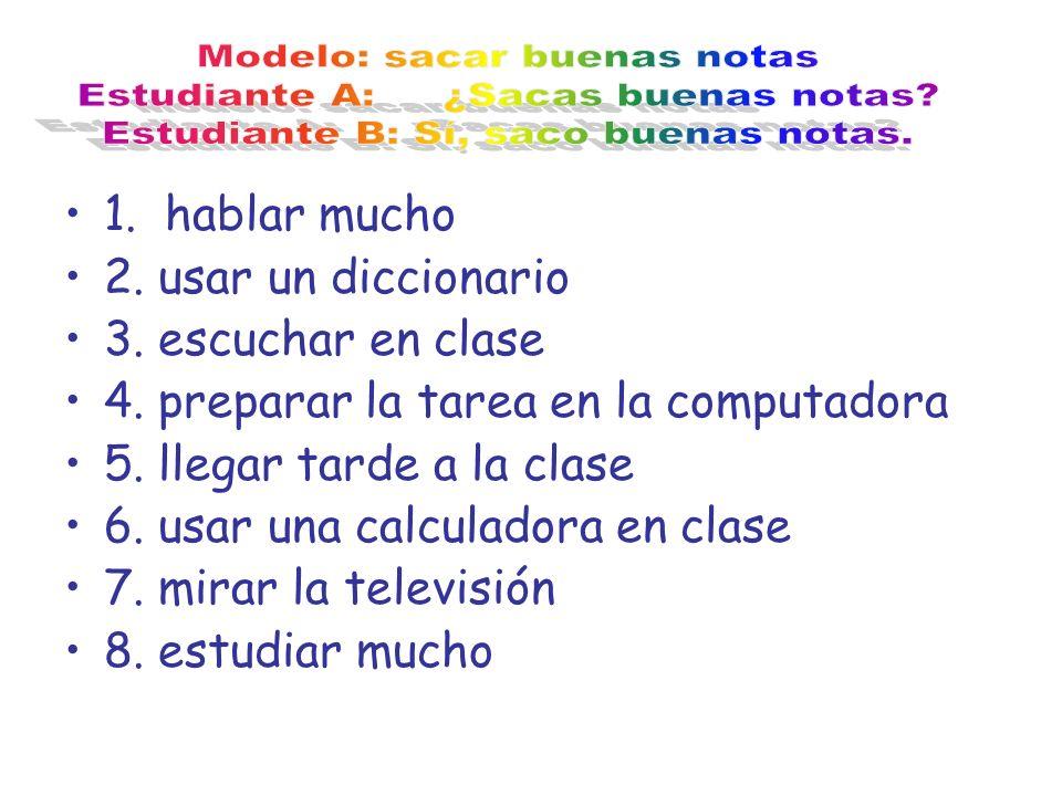1. hablar mucho 2. usar un diccionario 3. escuchar en clase 4. preparar la tarea en la computadora 5. llegar tarde a la clase 6. usar una calculadora