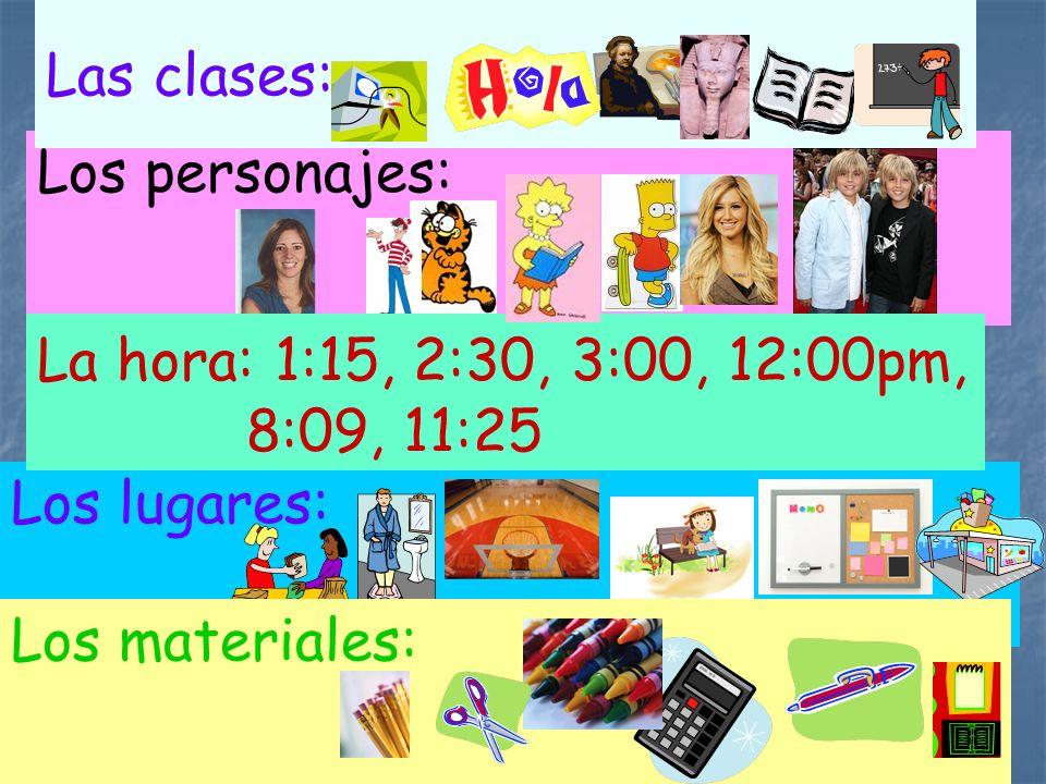 Los lugares: Los personajes: Materiales: Las clases: La hora: 1:15, 2:30, 3:00, 12:00pm, 8:09, 11:25 Los materiales: