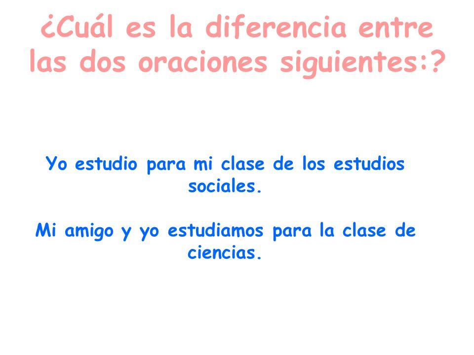 ¿Cuál es la diferencia entre las dos oraciones siguientes:? Yo estudio para mi clase de los estudios sociales. Mi amigo y yo estudiamos para la clase