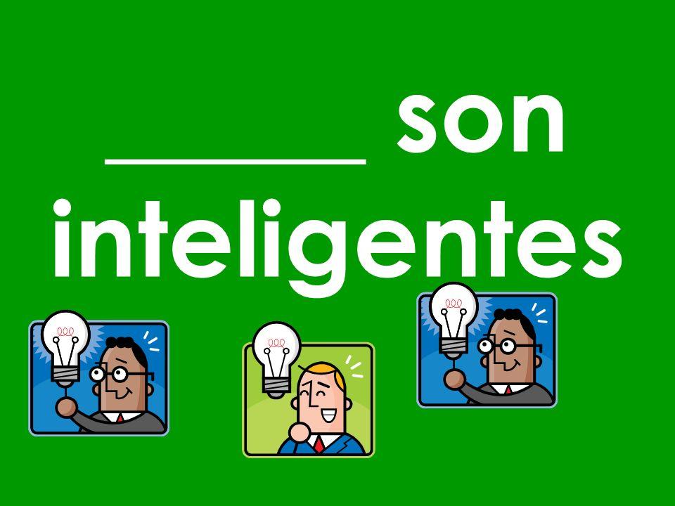 _____ son inteligentes