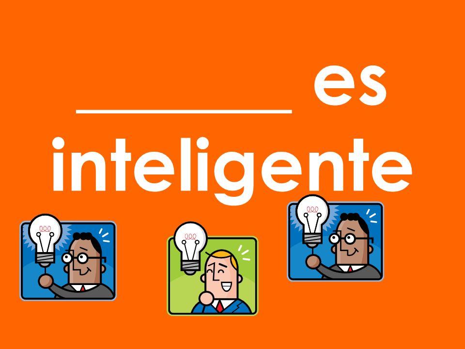 ______ es inteligente