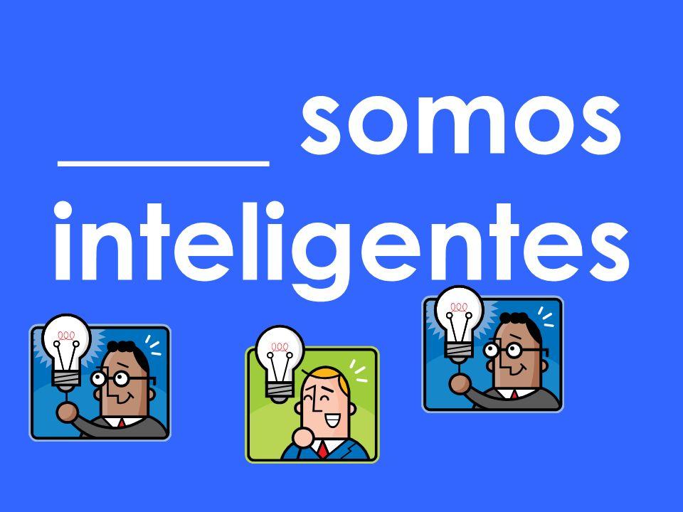 ____ somos inteligentes