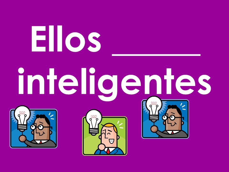 Ellos _____ inteligentes