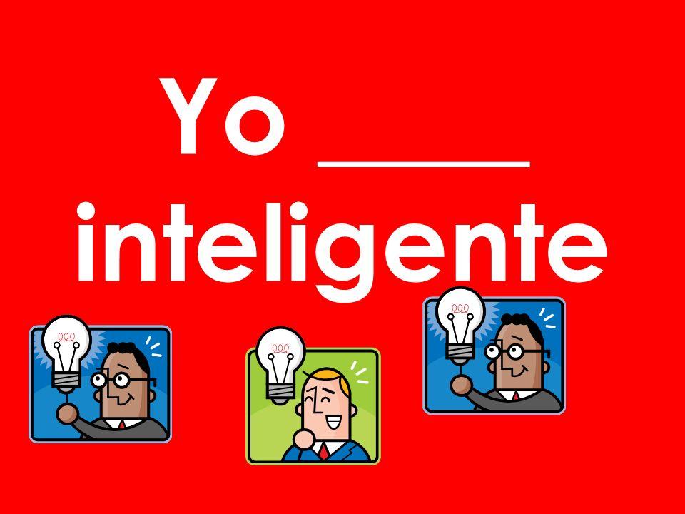 Yo ____ inteligente