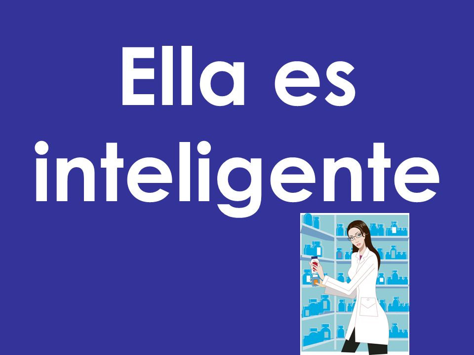 Tu ____ inteligente