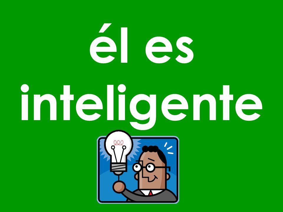 Ustedes son inteligentes