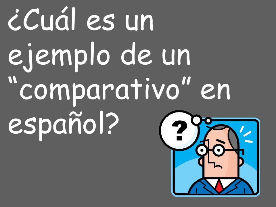 16 ¿Cuál es un ejemplo de un comparativo en español?