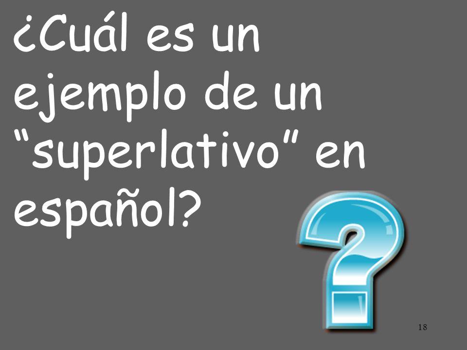 18 ¿Cuál es un ejemplo de un superlativo en español?