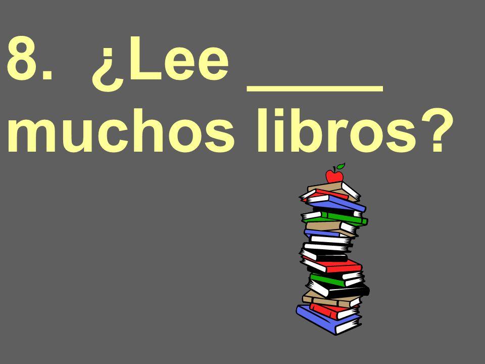 8. ¿Lee ____ muchos libros
