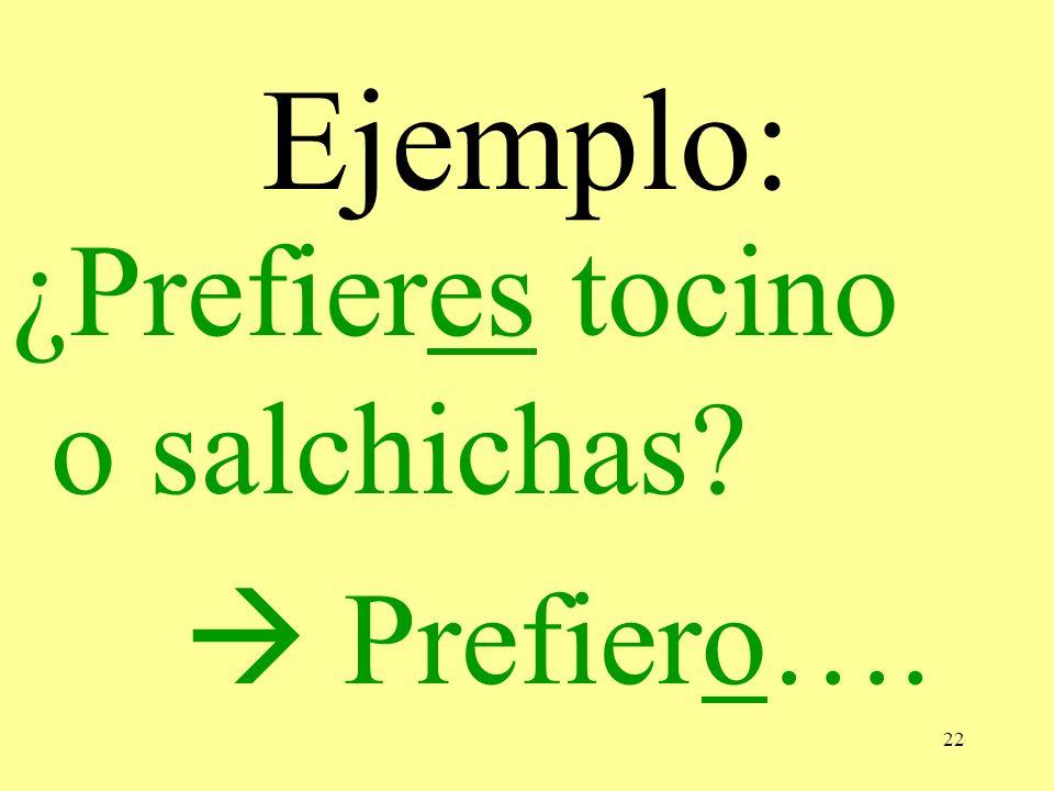 22 Ejemplo: ¿Prefieres tocino o salchichas? Prefiero….