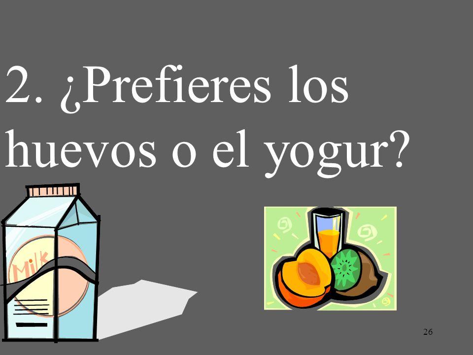 26 2. ¿Prefieres los huevos o el yogur?