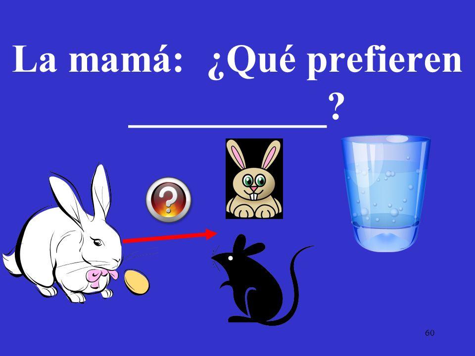 60 La mamá: ¿Qué prefieren __________?